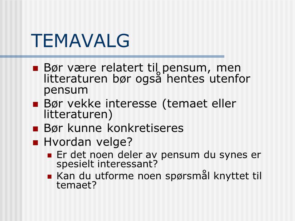 TEMAVALG Bør være relatert til pensum, men litteraturen bør også hentes utenfor pensum Bør vekke interesse (temaet eller litteraturen) Bør kunne konkr