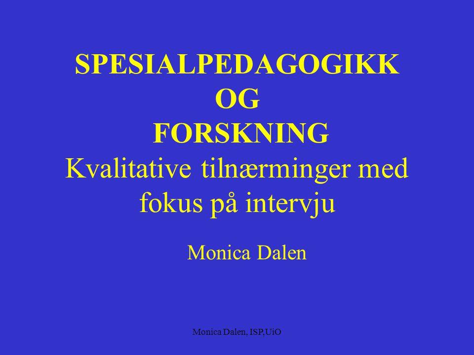 Monica Dalen, ISP,UiO SPESIALPEDAGOGIKK OG FORSKNING Kvalitative tilnærminger med fokus på intervju Monica Dalen