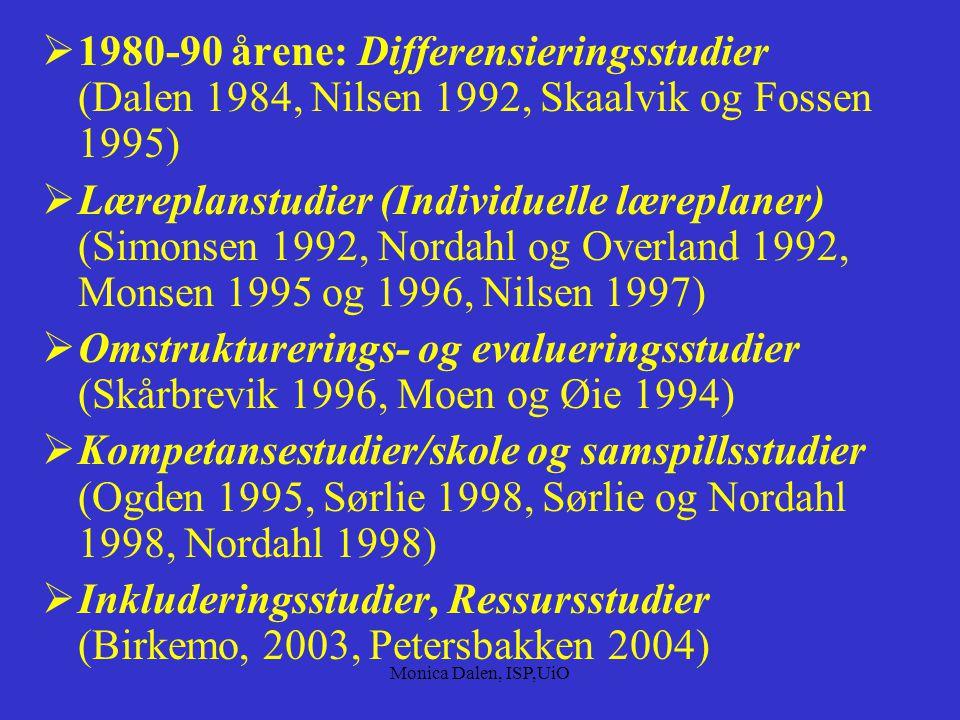 Monica Dalen, ISP,UiO Sentrale forskningsprosjekter i perioden 1950-2004  1950-70 årene: Effektstudier(Rønjum 1962,Stangvik 1970) Segregerings- og selvbildestudier (Stangvik 1979)  1980-90 årene: Interaksjonsstudier (Gjessing m.fl 1982 og 1988) Integrerings- og normaliseringsstudier (Sætersdal 1985 og1994, Tronvoll 1989, Ekeberg 1991,Tøssebro 1996, Østrem 1998)