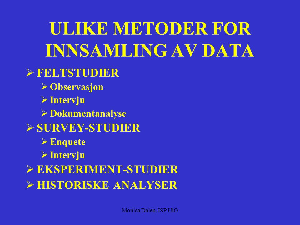 METODE  Et sammenhengende sett av regler for:  Innsamling av data  Bearbeiding av data  Tolkning og analyse av data  Kvalitative metoder  Kvantitative metoder