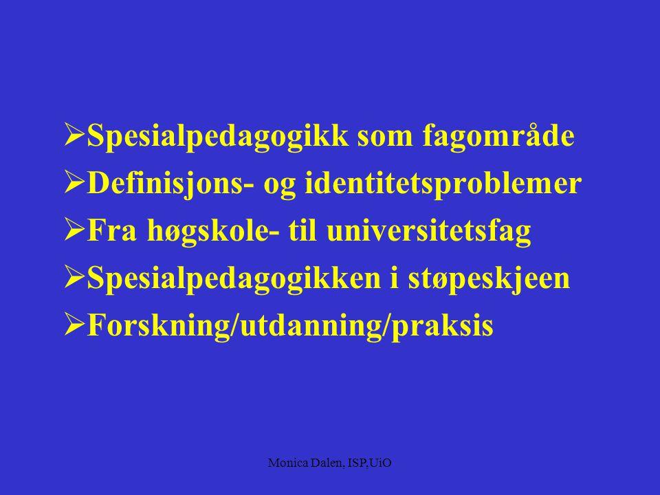  Spesialpedagogikk som fagområde  Definisjons- og identitetsproblemer  Fra høgskole- til universitetsfag  Spesialpedagogikken i støpeskjeen  Forskning/utdanning/praksis