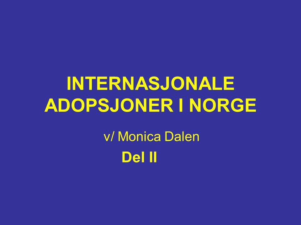 INTERNASJONALE ADOPSJONER I NORGE v/ Monica Dalen Del II