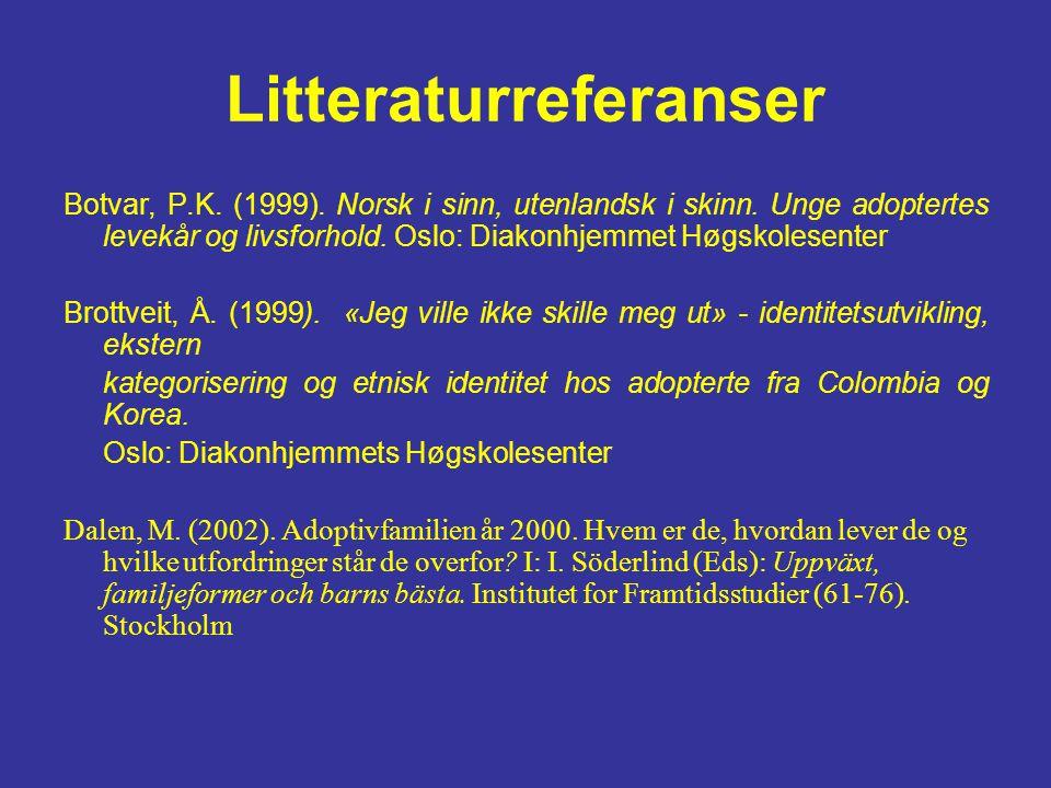 Litteraturreferanser Botvar, P.K.(1999). Norsk i sinn, utenlandsk i skinn.