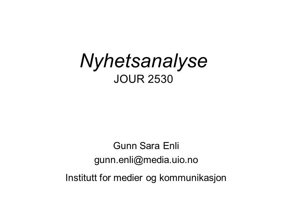 Nyhetsanalyse JOUR 2530 Gunn Sara Enli gunn.enli@media.uio.no Institutt for medier og kommunikasjon