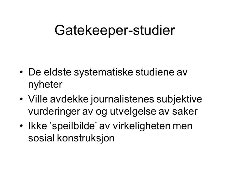 Gatekeeper-studier De eldste systematiske studiene av nyheter Ville avdekke journalistenes subjektive vurderinger av og utvelgelse av saker Ikke 'spei