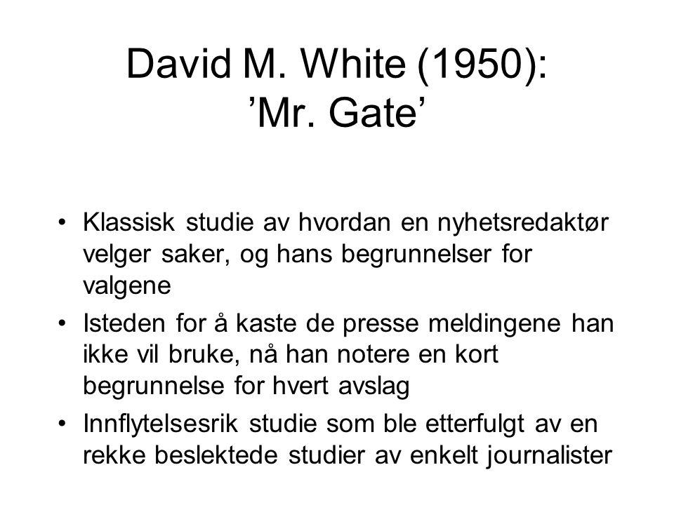 David M. White (1950): 'Mr. Gate' Klassisk studie av hvordan en nyhetsredaktør velger saker, og hans begrunnelser for valgene Isteden for å kaste de p