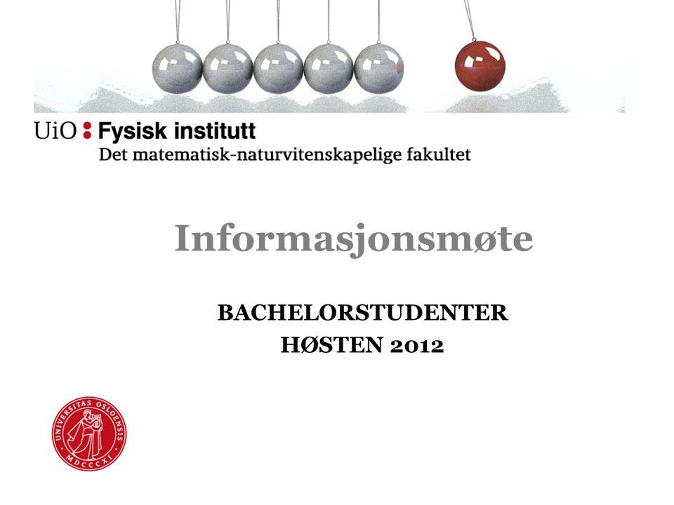 Informasjonsmøte BACHELORSTUDENTER HØSTEN 2012