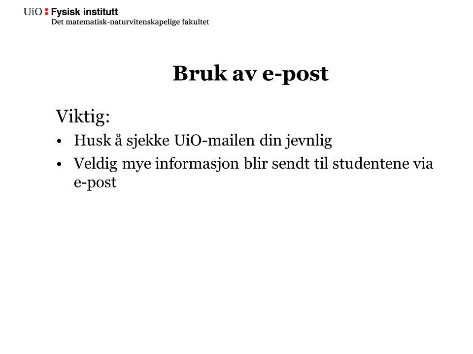 Bruk av e-post Viktig: Husk å sjekke UiO-mailen din jevnlig Veldig mye informasjon blir sendt til studentene via e-post