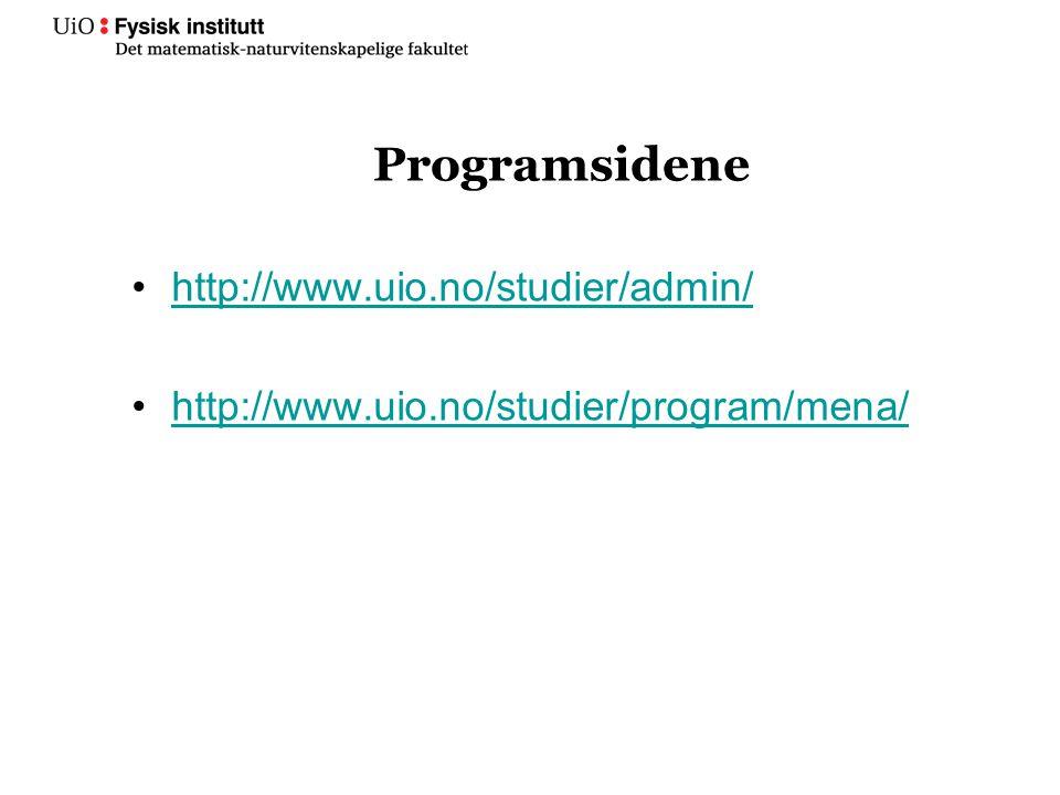 Programsidene http://www.uio.no/studier/admin/ http://www.uio.no/studier/program/mena/