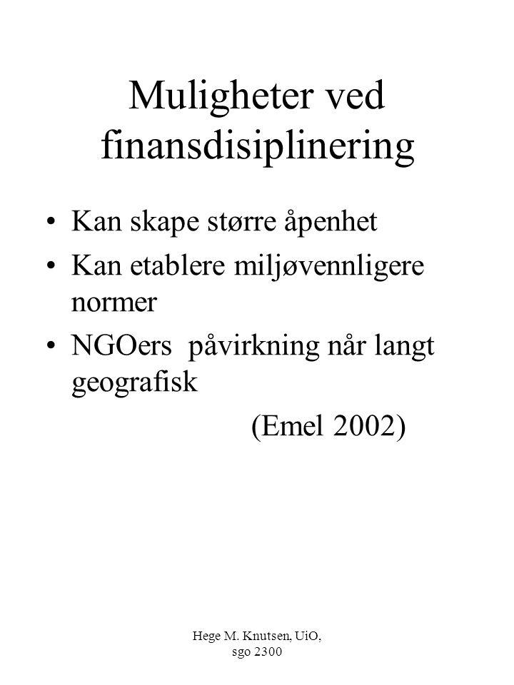 Hege M. Knutsen, UiO, sgo 2300 Muligheter ved finansdisiplinering Kan skape større åpenhet Kan etablere miljøvennligere normer NGOers påvirkning når l