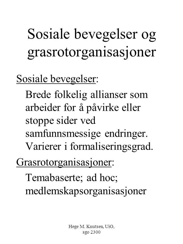 Hege M. Knutsen, UiO, sgo 2300 Sosiale bevegelser og grasrotorganisasjoner Sosiale bevegelser: Brede folkelig allianser som arbeider for å påvirke ell