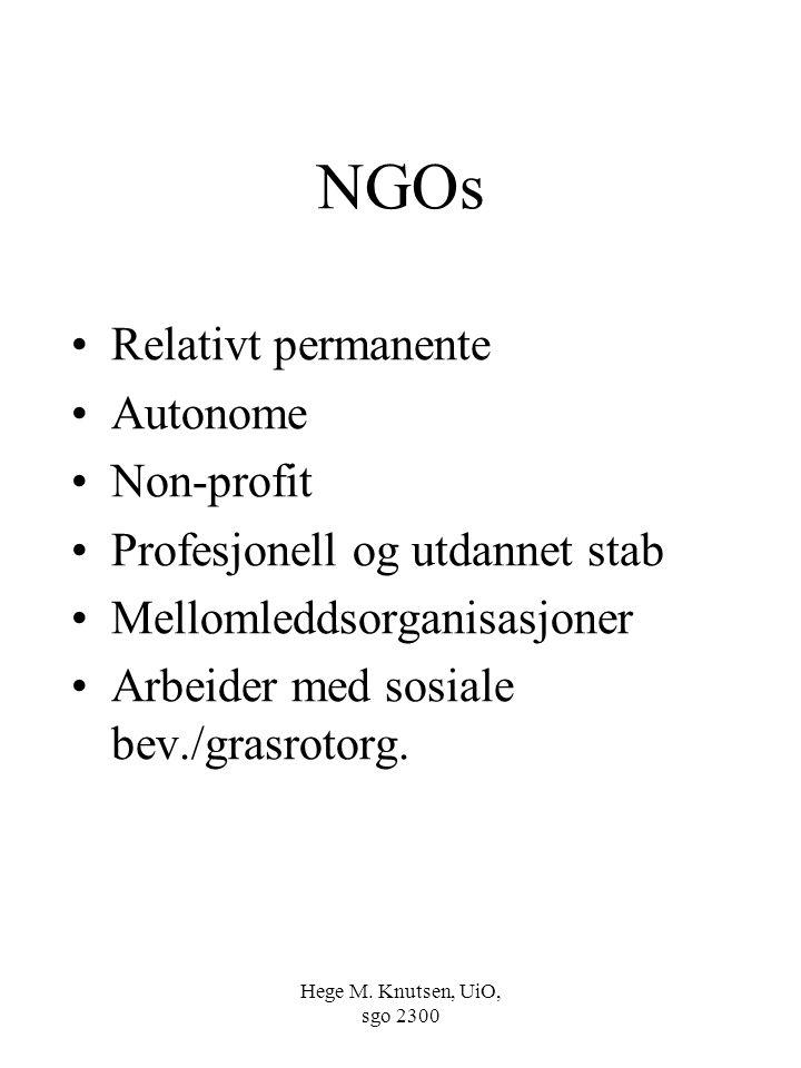 Hege M. Knutsen, UiO, sgo 2300 NGOs Relativt permanente Autonome Non-profit Profesjonell og utdannet stab Mellomleddsorganisasjoner Arbeider med sosia