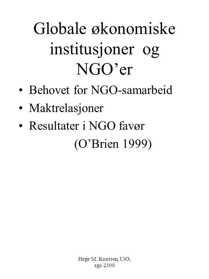 Hege M. Knutsen, UiO, sgo 2300 Globale økonomiske institusjoner og NGO'er Behovet for NGO-samarbeid Maktrelasjoner Resultater i NGO favør (O'Brien 199