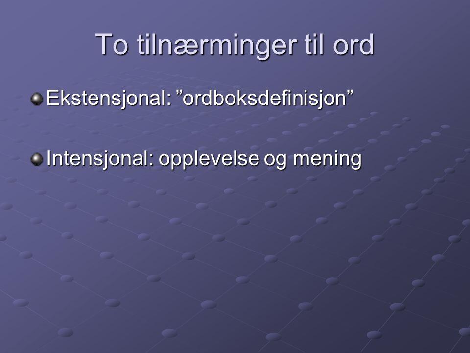 """To tilnærminger til ord Ekstensjonal: """"ordboksdefinisjon"""" Intensjonal: opplevelse og mening"""