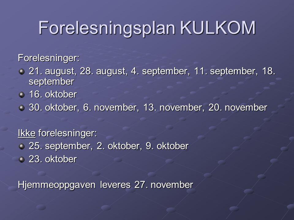 Forelesningsplan KULKOM Forelesninger: 21. august, 28. august, 4. september, 11. september, 18. september 16. oktober 30. oktober, 6. november, 13. no