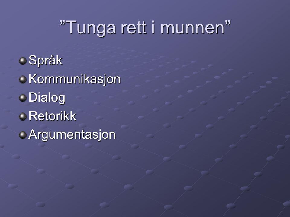 """""""Tunga rett i munnen"""" SpråkKommunikasjonDialogRetorikkArgumentasjon"""
