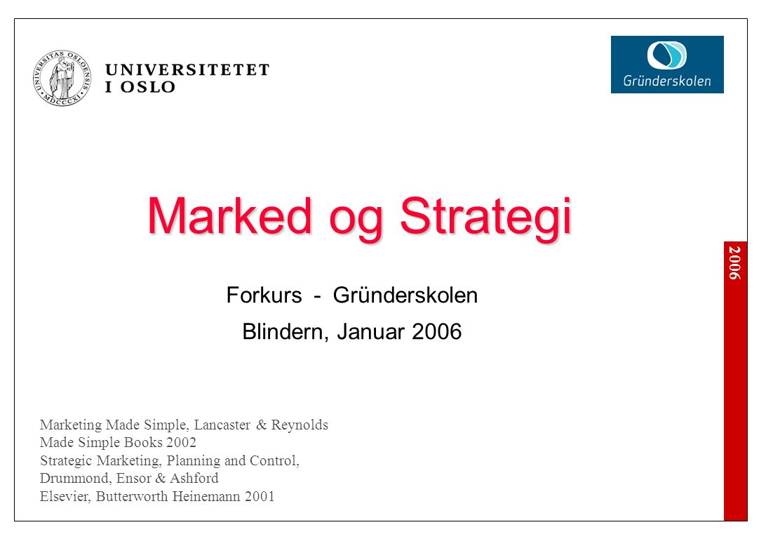 2006 Marked og Strategi Forkurs - Gründerskolen Blindern, Januar 2006 Marketing Made Simple, Lancaster & Reynolds Made Simple Books 2002 Strategic Mar