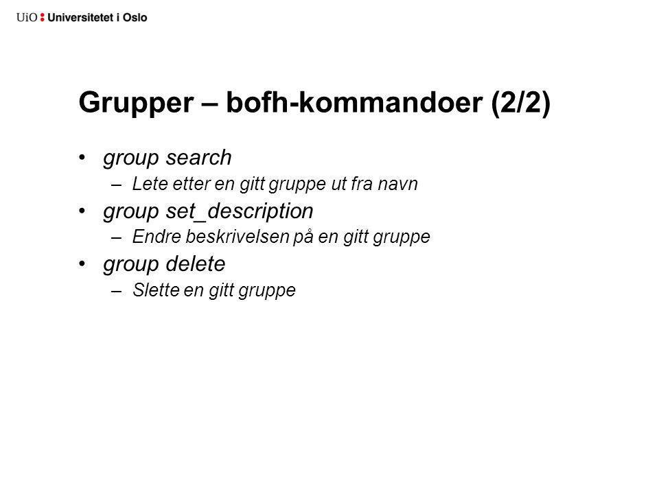 Grupper – bofh-kommandoer (2/2) group search –Lete etter en gitt gruppe ut fra navn group set_description –Endre beskrivelsen på en gitt gruppe group delete –Slette en gitt gruppe