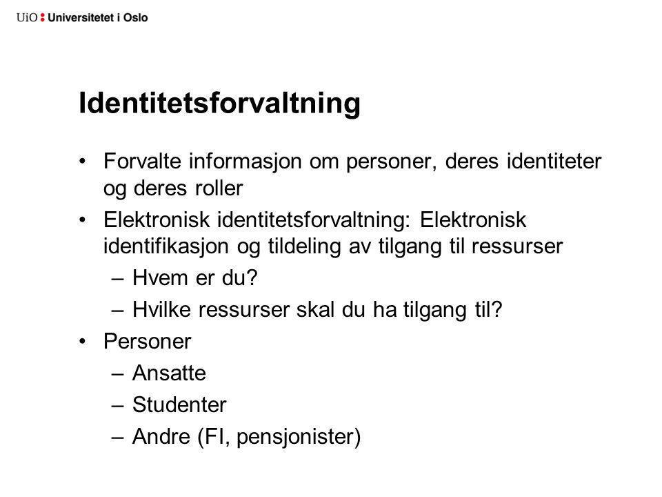 Identitetsforvaltning Forvalte informasjon om personer, deres identiteter og deres roller Elektronisk identitetsforvaltning: Elektronisk identifikasjon og tildeling av tilgang til ressurser –Hvem er du.