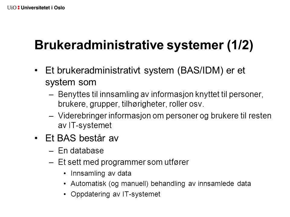 Brukeradministrative systemer (1/2) Et brukeradministrativt system (BAS/IDM) er et system som –Benyttes til innsamling av informasjon knyttet til personer, brukere, grupper, tilhørigheter, roller osv.