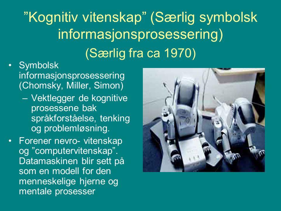 """""""Kognitiv vitenskap"""" (Særlig symbolsk informasjonsprosessering) (Særlig fra ca 1970) Symbolsk informasjonsprosessering (Chomsky, Miller, Simon) –Vektl"""