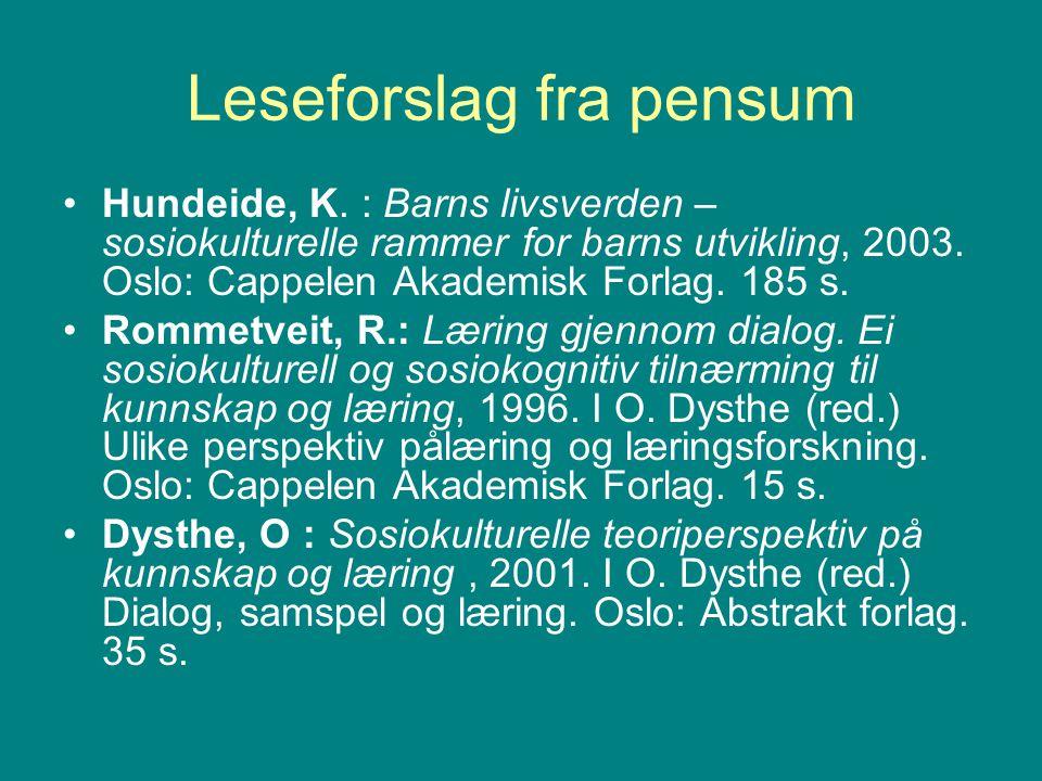Leseforslag fra pensum Hundeide, K. : Barns livsverden – sosiokulturelle rammer for barns utvikling, 2003. Oslo: Cappelen Akademisk Forlag. 185 s. Rom