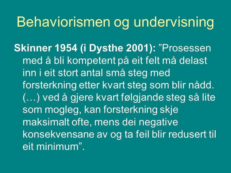 """Behaviorismen og undervisning Skinner 1954 (i Dysthe 2001): """"Prosessen med å bli kompetent på eit felt må delast inn i eit stort antal små steg med fo"""