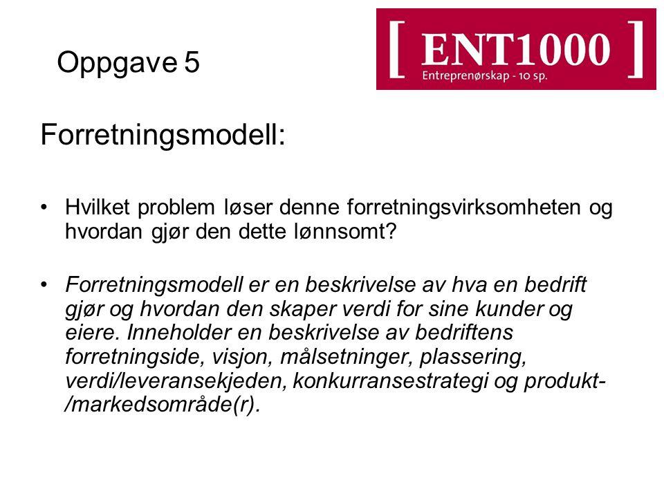 Oppgave 5 Forretningsmodell: Hvilket problem løser denne forretningsvirksomheten og hvordan gjør den dette lønnsomt? Forretningsmodell er en beskrivel