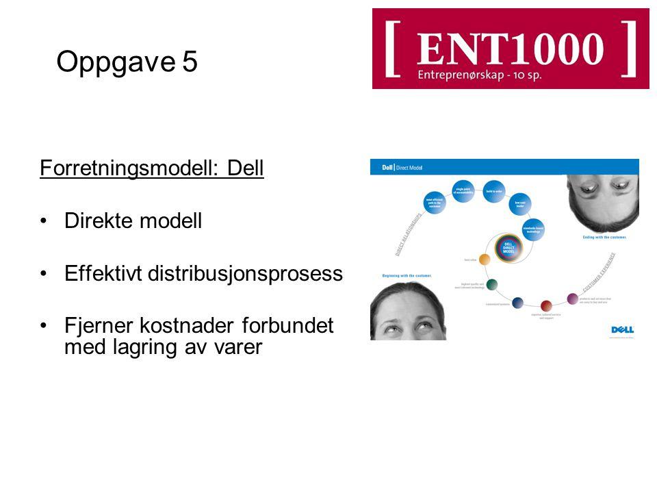 Oppgave 5 Forretningsmodell: Dell Direkte modell Effektivt distribusjonsprosess Fjerner kostnader forbundet med lagring av varer
