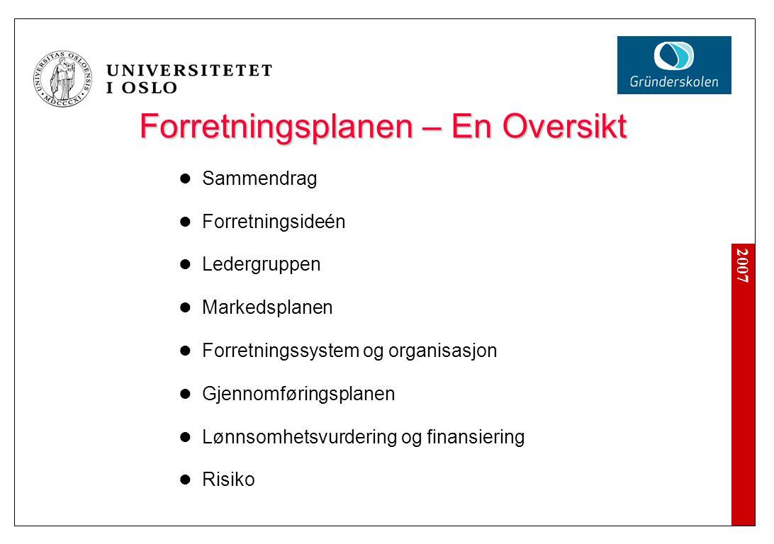 2007 Forretningsplanen – En Oversikt Sammendrag Forretningsideén Ledergruppen Markedsplanen Forretningssystem og organisasjon Gjennomføringsplanen Lønnsomhetsvurdering og finansiering Risiko