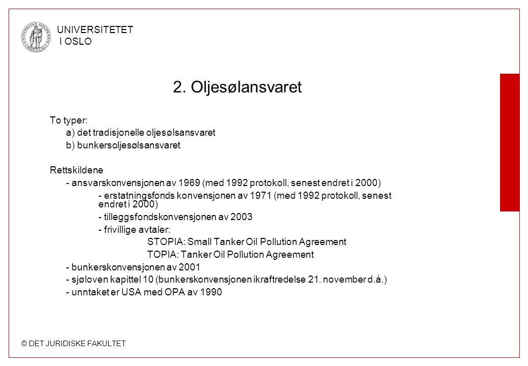 © DET JURIDISKE FAKULTET UNIVERSITETET I OSLO 2. Oljesølansvaret To typer: a) det tradisjonelle oljesølsansvaret b) bunkersoljesølsansvaret Rettskilde