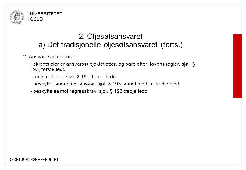 © DET JURIDISKE FAKULTET UNIVERSITETET I OSLO 2. Oljesølsansvaret a) Det tradisjonelle oljesølsansvaret (forts.) 2. Ansvarskanalisering - skipets eier