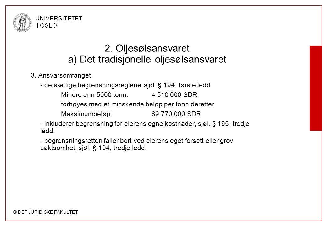 © DET JURIDISKE FAKULTET UNIVERSITETET I OSLO 2. Oljesølsansvaret a) Det tradisjonelle oljesølsansvaret 3. Ansvarsomfanget - de særlige begrensningsre