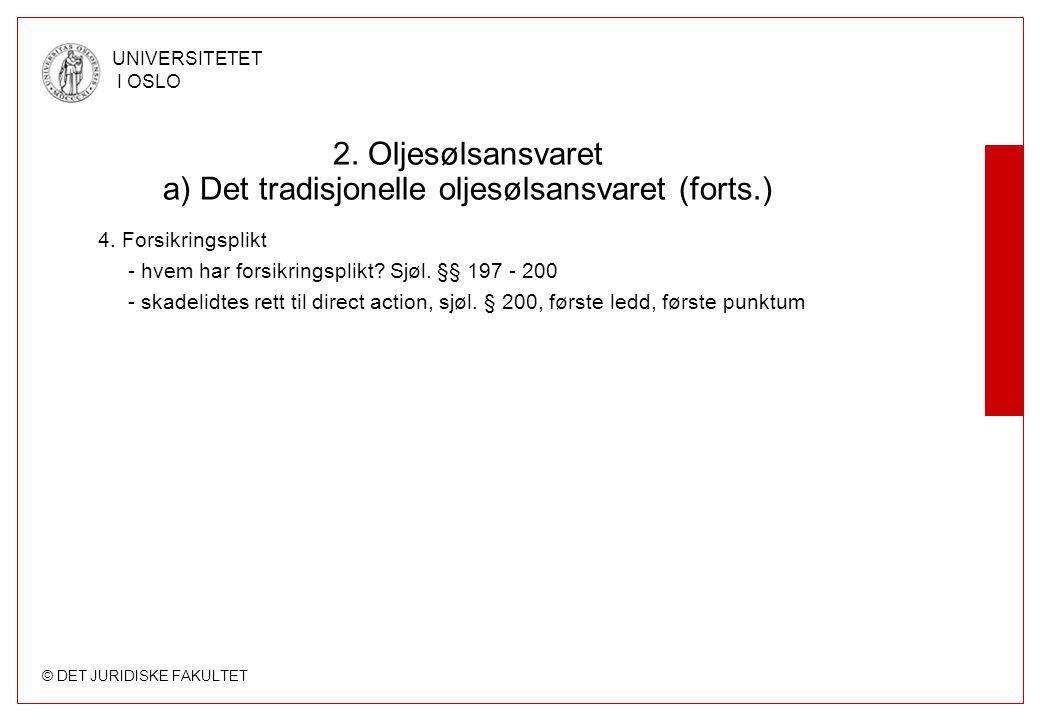 © DET JURIDISKE FAKULTET UNIVERSITETET I OSLO 2. Oljesølsansvaret a) Det tradisjonelle oljesølsansvaret (forts.) 4. Forsikringsplikt - hvem har forsik
