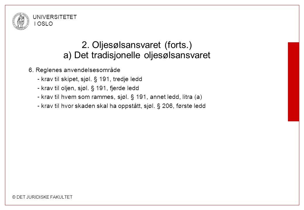 © DET JURIDISKE FAKULTET UNIVERSITETET I OSLO 2. Oljesølsansvaret (forts.) a) Det tradisjonelle oljesølsansvaret 6. Reglenes anvendelsesområde - krav