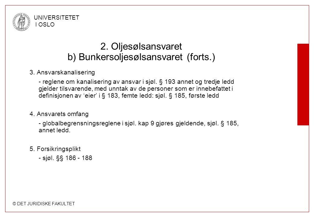 © DET JURIDISKE FAKULTET UNIVERSITETET I OSLO 2. Oljesølsansvaret b) Bunkersoljesølsansvaret (forts.) 3. Ansvarskanalisering - reglene om kanalisering