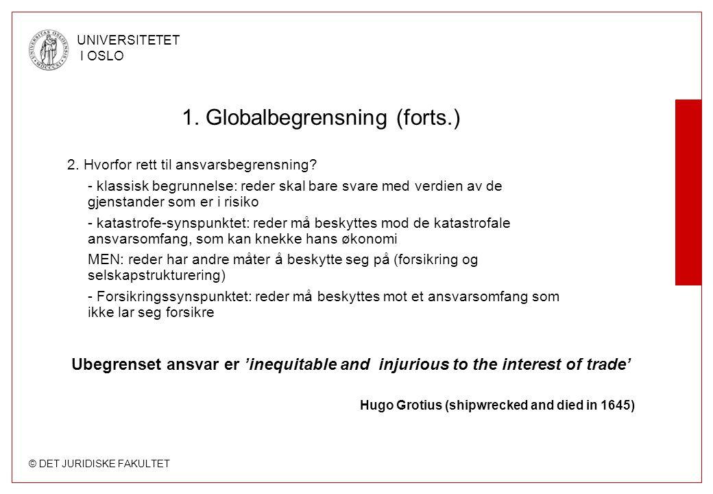 © DET JURIDISKE FAKULTET UNIVERSITETET I OSLO 1. Globalbegrensning (forts.) 2. Hvorfor rett til ansvarsbegrensning? - klassisk begrunnelse: reder skal