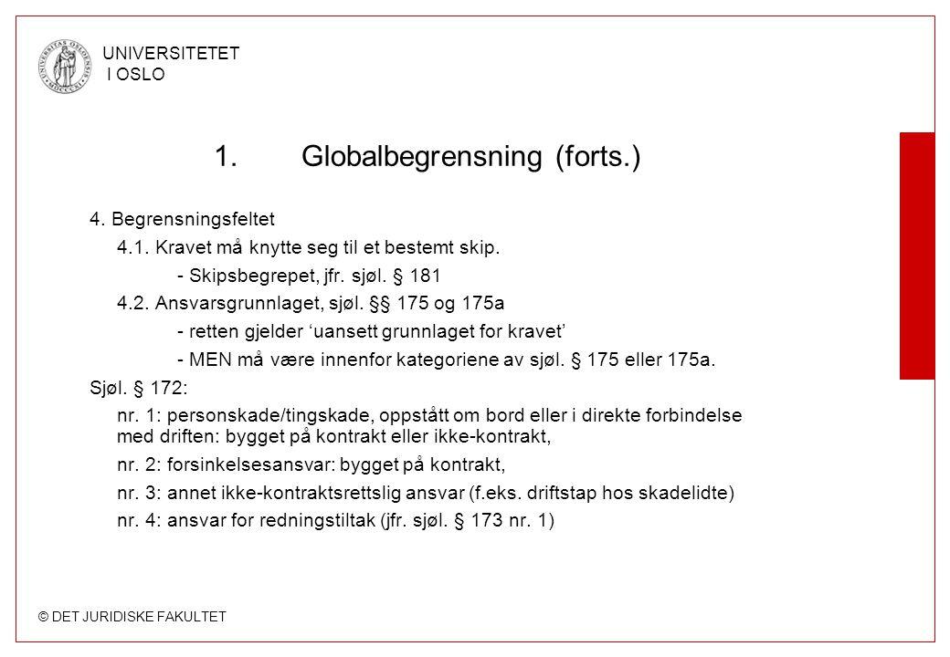 © DET JURIDISKE FAKULTET UNIVERSITETET I OSLO 1.Globalbegrensning (forts.) 4. Begrensningsfeltet 4.1. Kravet må knytte seg til et bestemt skip. - Skip