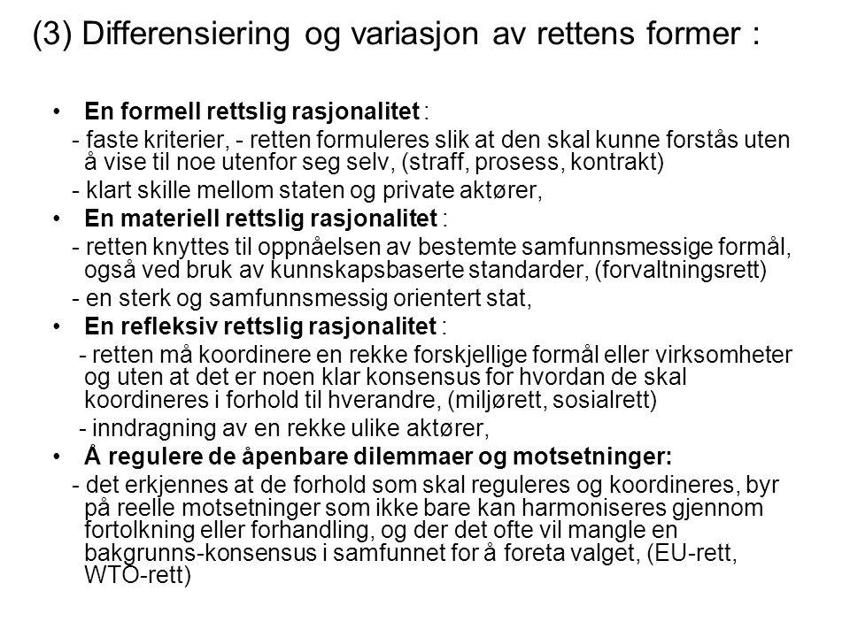 (3) Differensiering og variasjon av rettens former : En formell rettslig rasjonalitet : - faste kriterier, - retten formuleres slik at den skal kunne