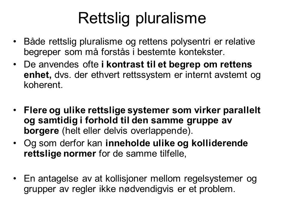Rettslig pluralisme Både rettslig pluralisme og rettens polysentri er relative begreper som må forstås i bestemte kontekster. De anvendes ofte i kontr