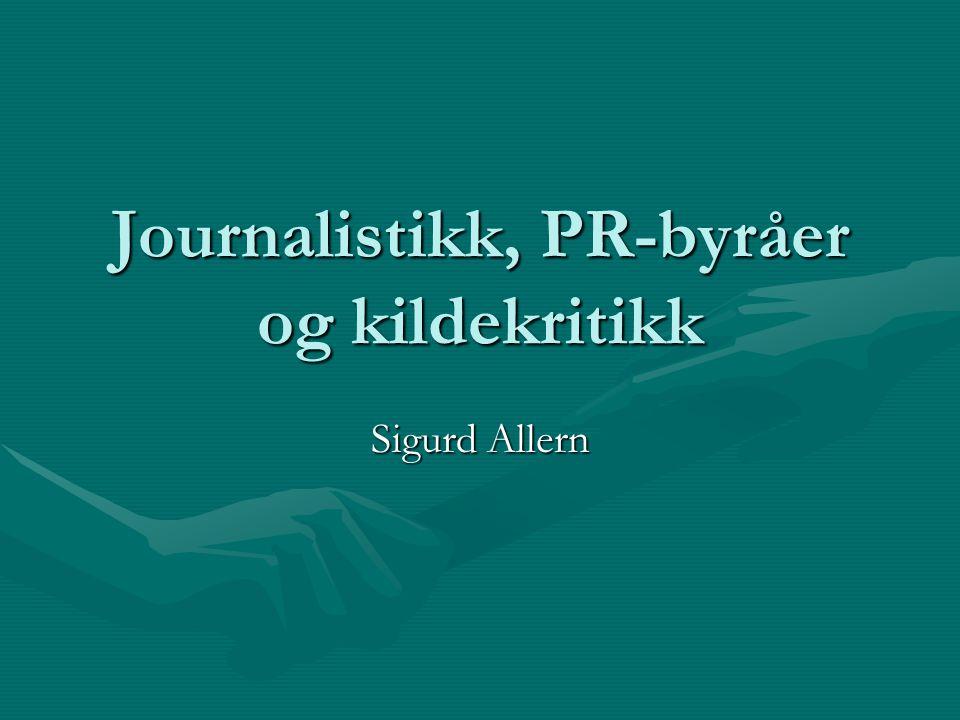 Journalistikk, PR-byråer og kildekritikk Sigurd Allern