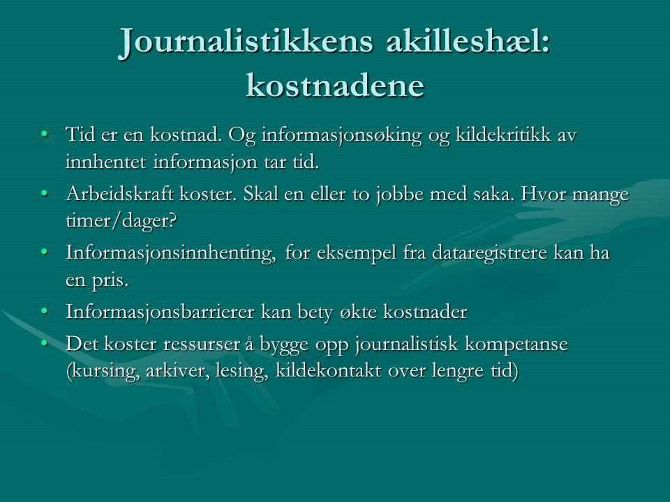 Journalistikkens akilleshæl: kostnadene Tid er en kostnad. Og informasjonsøking og kildekritikk av innhentet informasjon tar tid.Tid er en kostnad. Og