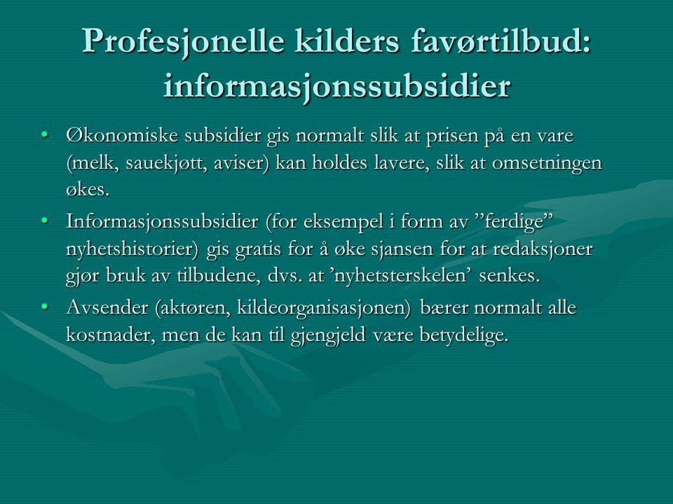 Profesjonelle kilders favørtilbud: informasjonssubsidier Økonomiske subsidier gis normalt slik at prisen på en vare (melk, sauekjøtt, aviser) kan hold
