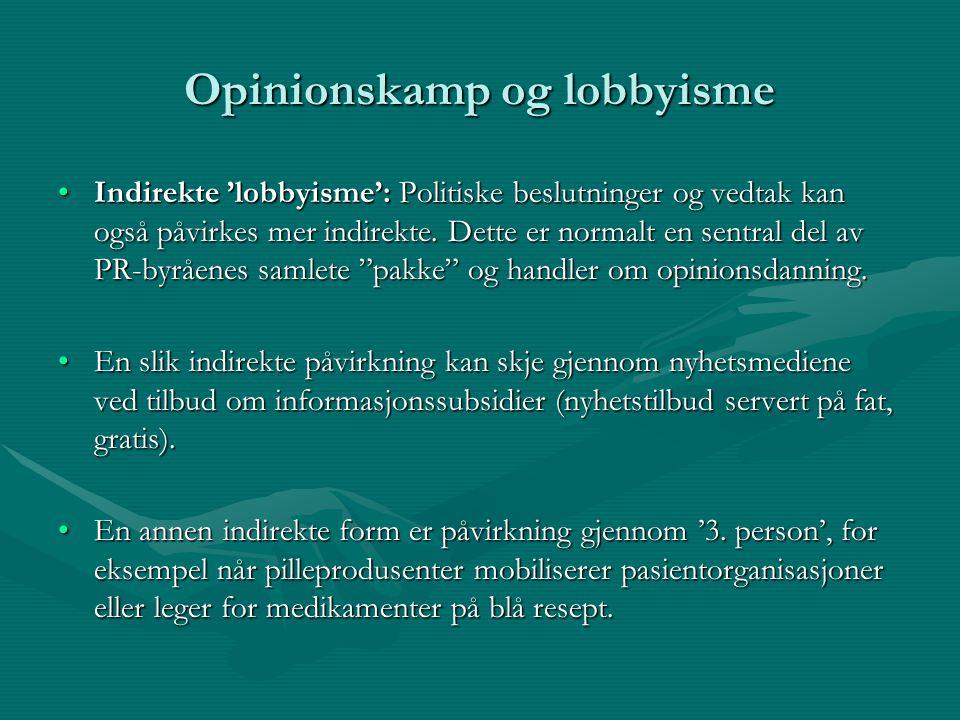 Opinionskamp og lobbyisme Indirekte 'lobbyisme': Politiske beslutninger og vedtak kan også påvirkes mer indirekte. Dette er normalt en sentral del av