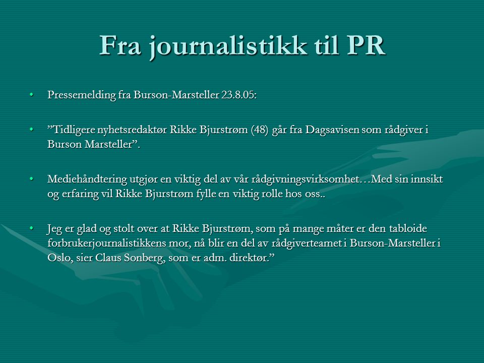 """Fra journalistikk til PR Pressemelding fra Burson-Marsteller 23.8.05:Pressemelding fra Burson-Marsteller 23.8.05: """"Tidligere nyhetsredaktør Rikke Bjur"""