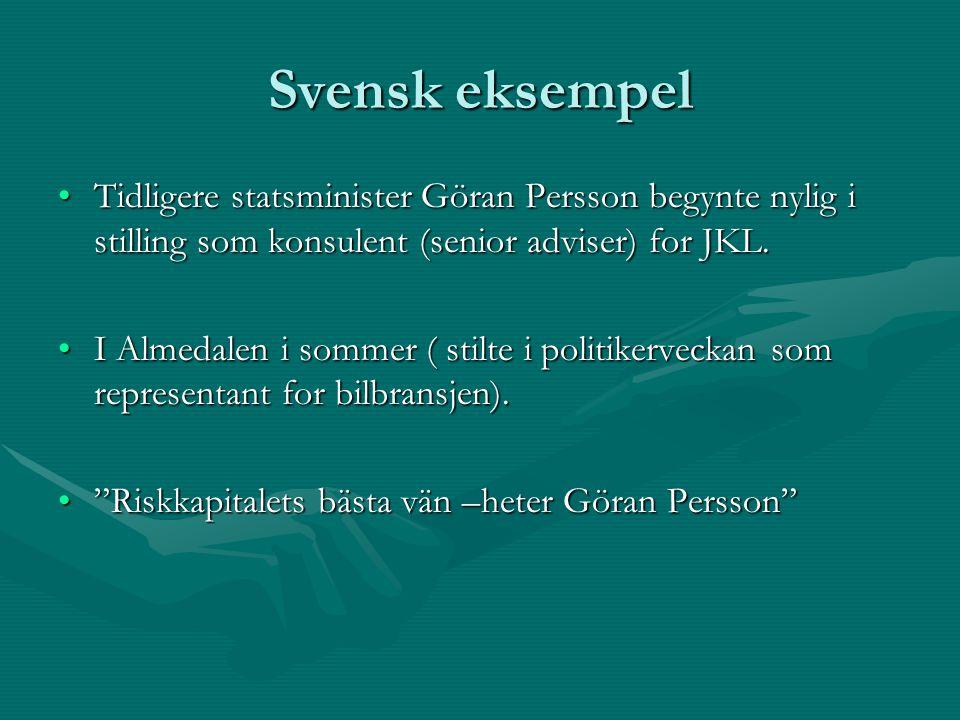 Svensk eksempel Tidligere statsminister Göran Persson begynte nylig i stilling som konsulent (senior adviser) for JKL.Tidligere statsminister Göran Pe
