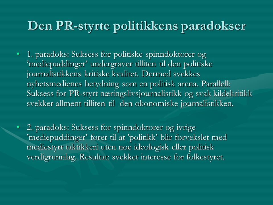 Den PR-styrte politikkens paradokser 1. paradoks: Suksess for politiske spinndoktorer og 'mediepuddinger' undergraver tilliten til den politiske journ