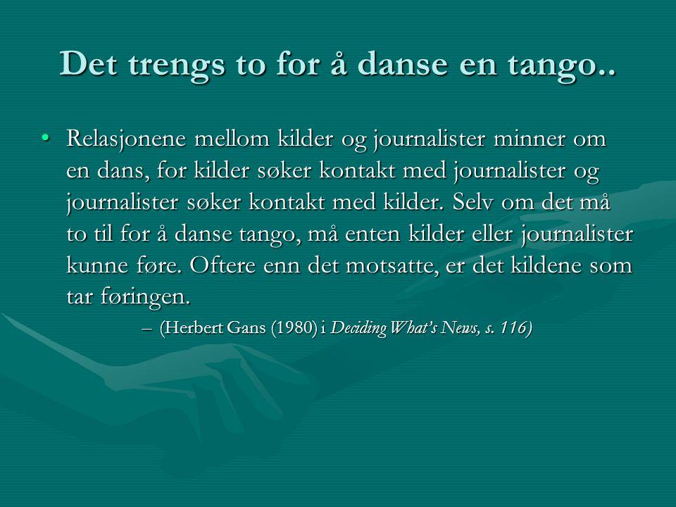 Det trengs to for å danse en tango.. Relasjonene mellom kilder og journalister minner om en dans, for kilder søker kontakt med journalister og journal