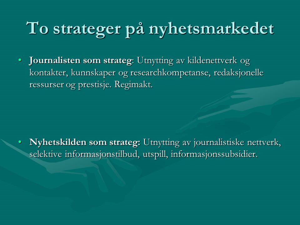 To strateger på nyhetsmarkedet Journalisten som strateg: Utnytting av kildenettverk og kontakter, kunnskaper og researchkompetanse, redaksjonelle ress