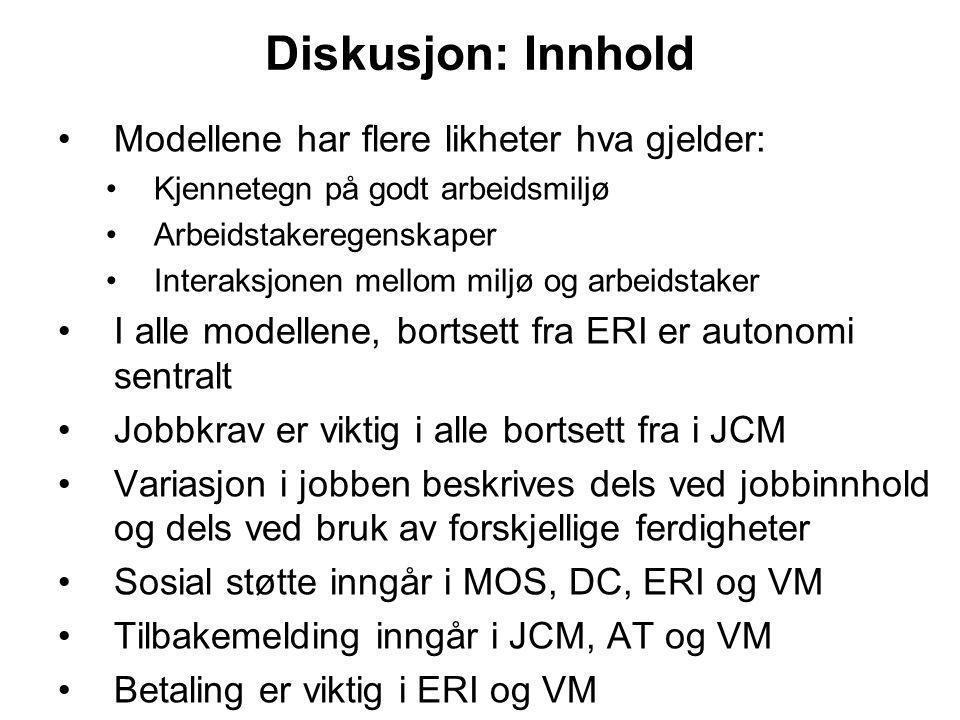 Diskusjon: Innhold Modellene har flere likheter hva gjelder: Kjennetegn på godt arbeidsmiljø Arbeidstakeregenskaper Interaksjonen mellom miljø og arbe